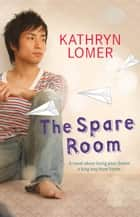 The Spare Room ebook by Kathryn Lomer