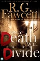 Only Death Will Divide ebook by R.G. Fawcett