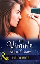 The Virgin's Shock Baby (Mills & Boon Modern) (One Night With Consequences, Book 34) ebook by Heidi Rice