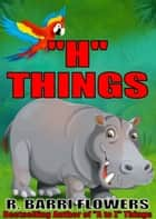 """H"" Things (A Children's Picture Book) ebook by R. Barri Flowers"