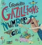 Grandpa Gazillion's Number Yard eBook by Laurie Keller, Laurie Keller