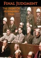 Final Judgment; The Story Of Nuremberg ebook by Victor H. Bernstein,Max Lerner