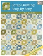 Scrap Quilting, Strip by Strip ebook by Kim Brackett