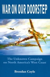War on Our Doorstep: The Unknown Campaign on North America's West Coast ebook by Brendan Coyle