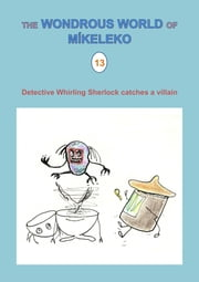 Detective Whirling Sherlock catches a villain ebook by Míkeleko