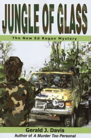 Jungle of Glass (for fans of Michael Connelly, James Patterson and Stieg Larsson) ebook by Gerald J. Davis