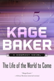 The Life of the World to Come ebook by Kage Baker
