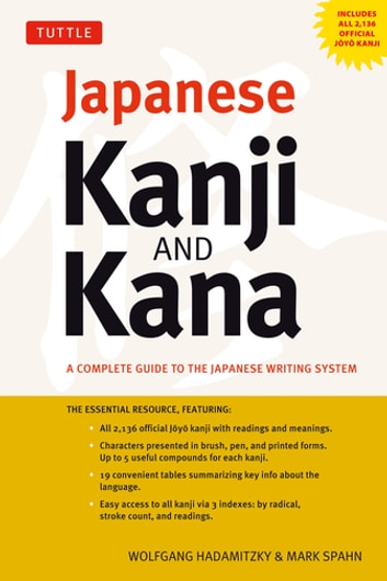 Japanese Kanji & Kana - (JLPT All Levels) A Complete Guide to the Japanese Writing System (2,136 Kanji and 92 Kana) ebook by Wolfgang Hadamitzky,Mark Spahn