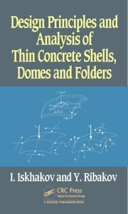 Design Principles and Analysis of Thin Concrete Shells, Domes and Folders ebook by Iskhakov, Iakov