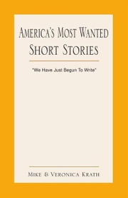 "America's Most Wanted Short Stories - ""We Have Just Begun To Write"" ebook by Mike & Veronica Krath"