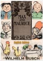 Max and Maurice A Juvenile History in Seven Tricks. - (English edition, illustrated) ebook by Wilhelm Busch