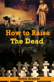 How to Raising the Dead ebook by Robin Bremer
