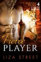Fierce Player - Fierce Mates: Sierra Pride, #4 ebook by Liza Street