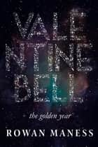 Valentine Bell - The Golden Year ebook by Rowan Maness