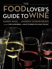 The Food Lover's Guide to Wine ebook by Karen Page,Andrew Dornenburg