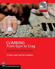 Climbing from Gym to Crag - Building Skills for Real Rock ebook by S. Peter Lewis,Dan Cauthorn