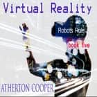 Virtual Reality - Robots Rule Book Five audiobook by Atherton Cooper