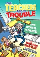 The Teachers are in Trouble and Other Rhymes ebook by Matthew Hartley, Lori Escobar