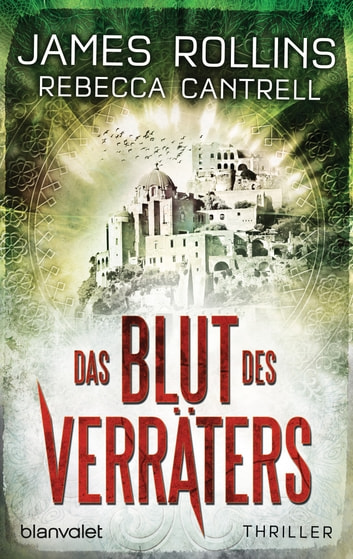 Das Blut des Verräters - Thriller ebook by James Rollins,Rebecca Cantrell