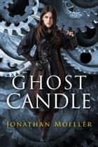 Ghost Candle ebook by Jonathan Moeller