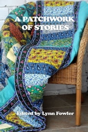 A Patchwork of Stories ebook by Lynn Fowler