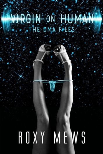 Virgin on Human - The DMA Files, #1 ebook by Roxy Mews