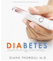 Diabetes: Surviving the Silent Killer. The Signs, Symptoms, Screening and Substantiation of the Total Change in the Life of Yourself and your Family ebook by Diana Thorgill