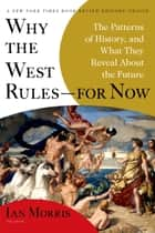 Why the West Rules--for Now - The Patterns of History, and What They Reveal About the Future ebook by Ian Morris