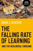 The Falling Rate of Learning and the Neoliberal Endgame eBook por David Blacker
