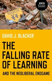 The Falling Rate of Learning and the Neoliberal Endgame ebook by David Blacker