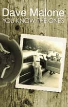 You Know the Ones ebook by Dave Malone