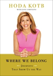 Where We Belong - Journeys That Show Us The Way ebook by Hoda Kotb