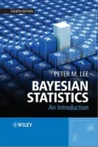 Bayesian Statistics ebook by Peter M. Lee