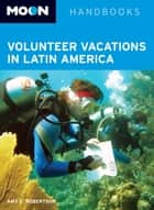 Moon Volunteer Vacations in Latin America ebook by Amy E. Robertson