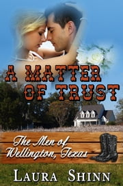 A Matter of Trust: The Men of Wellington, Texas ebook by Laura Shinn