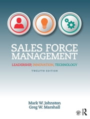 Sales Force Management - Leadership, Innovation, Technology ebook by Mark W. Johnston,Greg W. Marshall