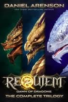 Requiem: Dawn of Dragons (The Complete Trilogy) ebook by Daniel Arenson
