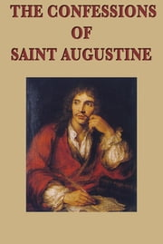 The Confessions of Saint Augustine ebook by Bishop of Hippo Saint Augustine