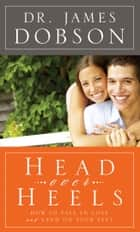 Head Over Heels - How to Fall in Love and Land on Your Feet ebook by Dr. James Dobson