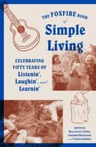The Foxfire Book of Simple Living - Celebrating Fifty Years of Listenin', Laughin', and Learnin' ebook by Foxfire Fund, Inc.