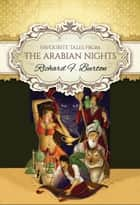Favourite Tales from the Arabian Nights (Global Classics) - International Bestseller ebook by Richard F. Burton