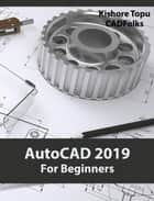AutoCAD 2019 For Beginners ebook by Kishore Topu