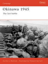 Okinawa 1945 - The last battle ebook by Gordon Rottman