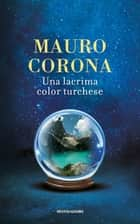 Una lacrima color turchese eBook by Mauro Corona