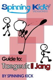 Spinning Kick's Guide to Taegeuk Il Jang ebook by Spinning Kick