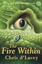 The Last Dragon Chronicles: The Fire Within - Book 1 ebook by Chris d'Lacey