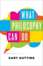 What Philosophy Can Do ebook by Gary Gutting