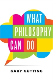 What Philosophy Can Do ebooks by Gary Gutting