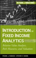 Introduction to Fixed Income Analytics - Relative Value Analysis, Risk Measures and Valuation ebook by Steven V. Mann, Frank J. Fabozzi