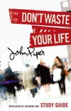 Don't Waste Your Life (Study Guide) ebook by John Piper